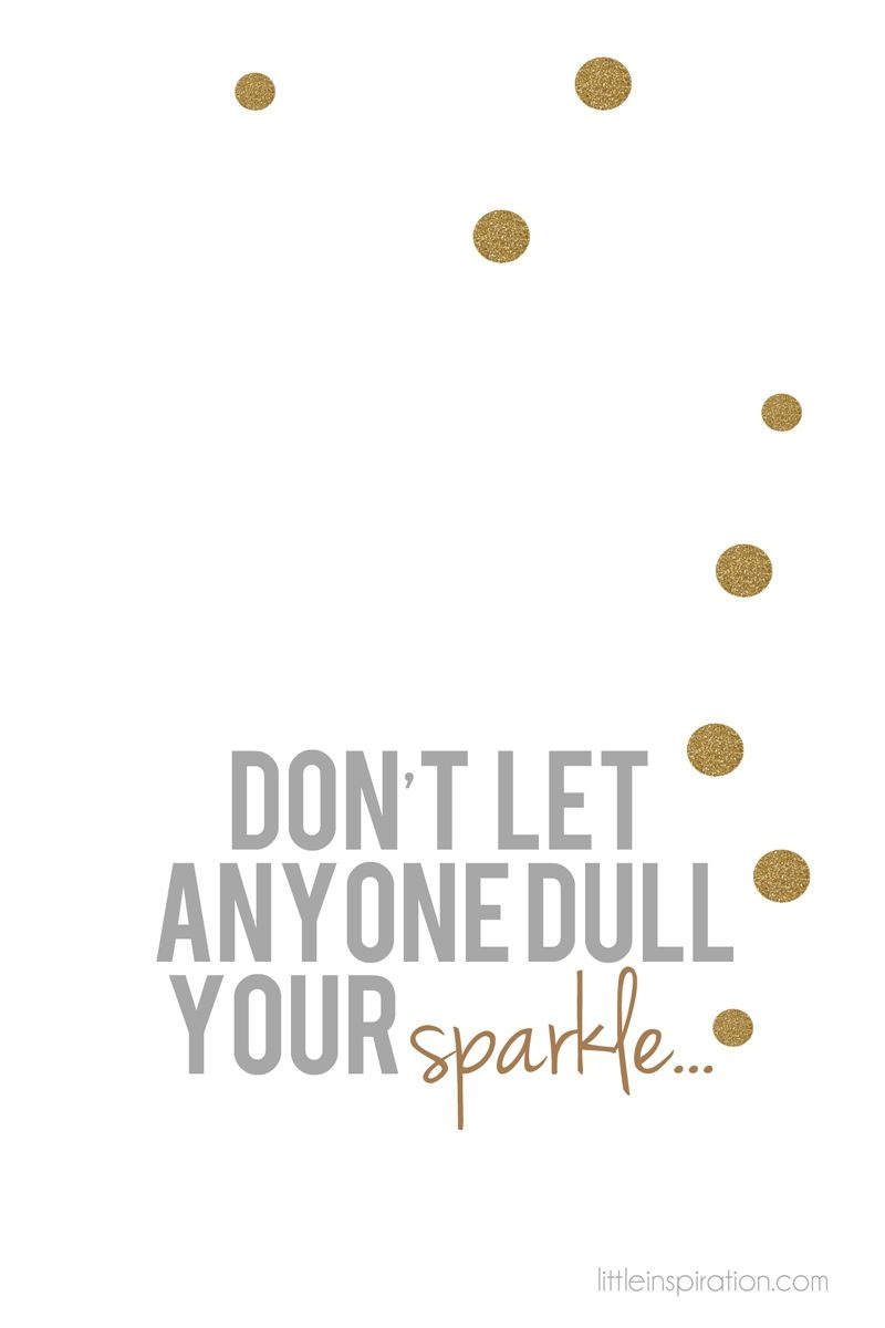 Don't Let Anyone Dull Your Sparkleyou Are Too Special! Kindness - Free Printable Quotes And Sayings